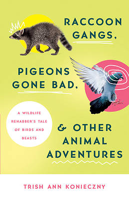 Picture of Raccoon Gangs, Pigeons Gone Bad, and Other Animal Adventures