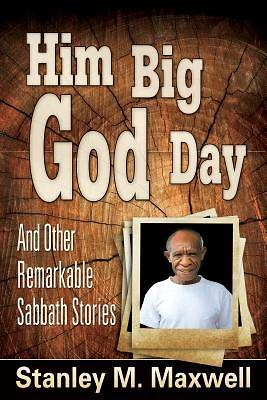 Him Big God Day and Other Remarkable Sabbath Stories