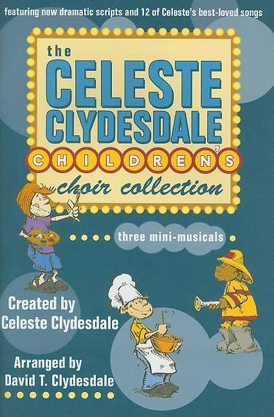 The Celeste Clydesdale Childrens Choir Collection; Three Mini-Musicals