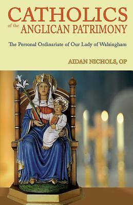Catholics of the Anglican Patrimony. the Personal Ordinariate of Our Lady of Walsingham