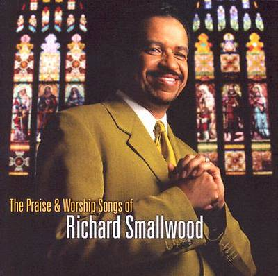 The Praise and Worship Songs of Richard Smallwood CD