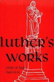 Luthers Works, Volume 17 (Lectures on Isaiah Chapters 40-66)