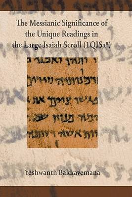 Picture of The Messianic Significance of the Unique Readings in the Large Isaiah Scroll (1QISaa)