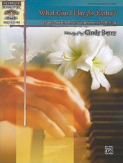 What Can I Play for Easter?; 10 Easily Prepared Piano Arrangements for Holy Week