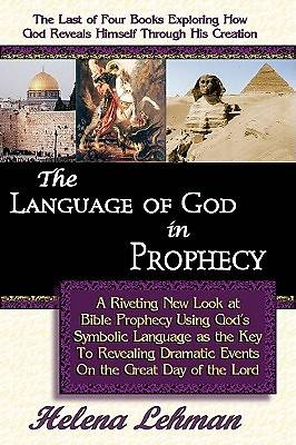 The Language of God in Prophecy, A Dynamic New Look at Bible Prophecy Using God's Symbolic Language as the Key to Understanding Dramatic Core Events o [Adobe Ebook]