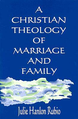 Picture of A Christian Theology of Marriage and Family