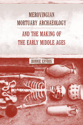 Merovingian Mortuary Archaeology and the Making of the Early Middle Ages [Adobe Ebook]