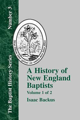 History of New England Baptists, Volume 1