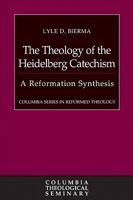 The Theology of the Heidelberg Catechism [ePub Ebook]