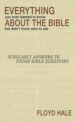 Everything You Ever Wanted to Know about the Bible But Didnt Know Who to Ask