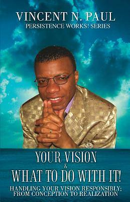 Your Vision & What to Do with It!