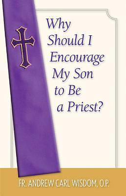Why Should I Encourage My Son to Be a Priest?
