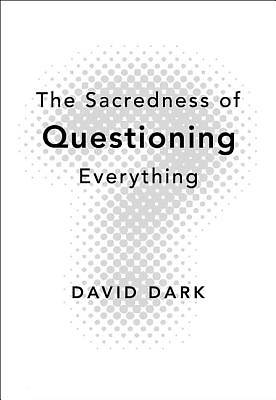 The Sacredness of Questioning Everything