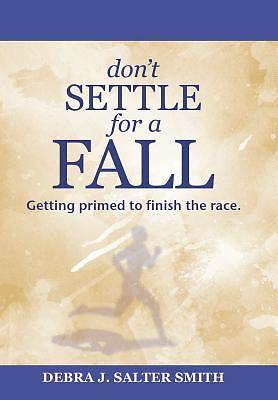 Dont Settle for a Fall