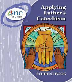 Applying Luthers Catechism Student Book