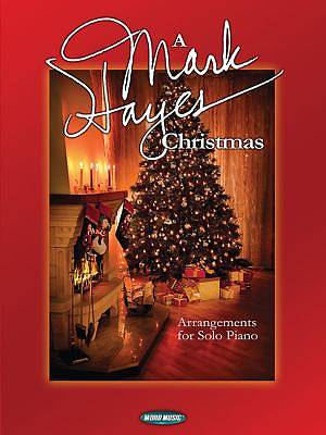 A Mark Hayes Christmas; Arrangements for Solo Piano