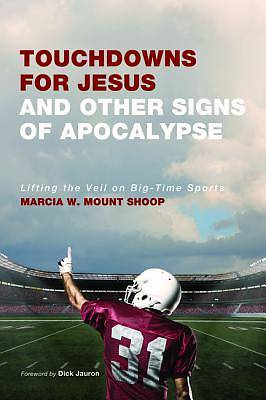Picture of Touchdowns for Jesus and Other Signs of Apocalypse