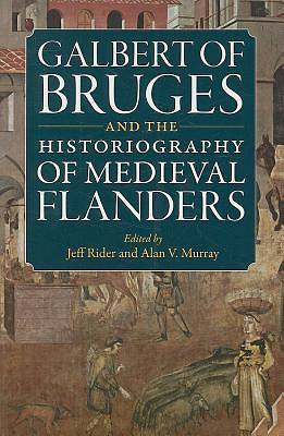 Picture of Galbert of Bruges and the Historiography of Medieval Flanders
