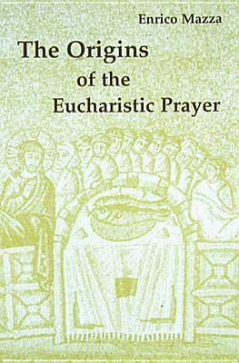 The Origins of the Eucharistic Prayer