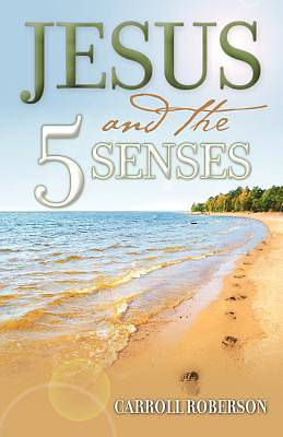 Jesus and the 5 Senses