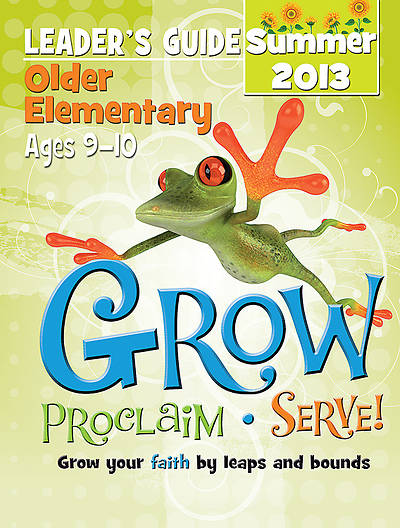Grow, Proclaim, Serve! Older Elementary Leaders Guide Summer 2013 - Download Version