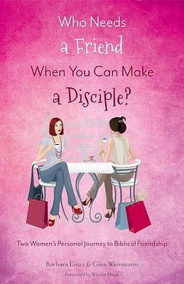 Picture of Who Needs a Friend When You Can Make a Disciple?