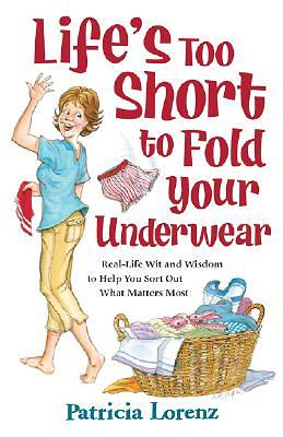 Lifes Too Short to Fold Your Underwear