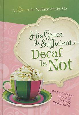 His Grace Is Sufficient But Decaf Is Not