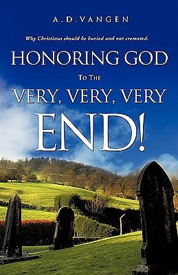 Honoring God to the Very, Very, Very End!
