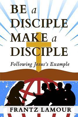 Picture of Be a Disciple Make a Disciple