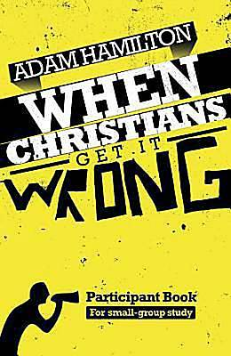 When Christians Get It Wrong Participant Book for Small Group Study