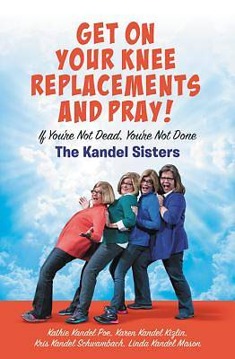 Picture of Get on Your Knee Replacements and Pray!