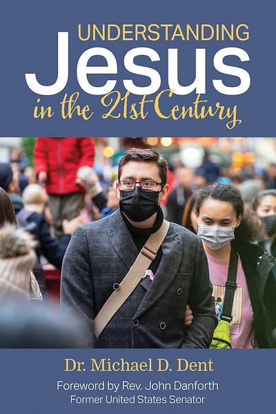Picture of Understanding Jesus in the 21st Century