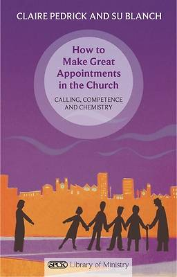How to Make Great Appointments in the Church - Calling, Competance and Chemistry