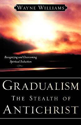 Picture of Gradualism the Stealth of Antichrist