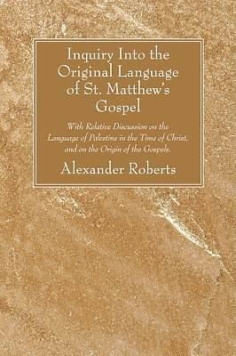 Inquiry Into the Original Language of St. Matthews Gospel