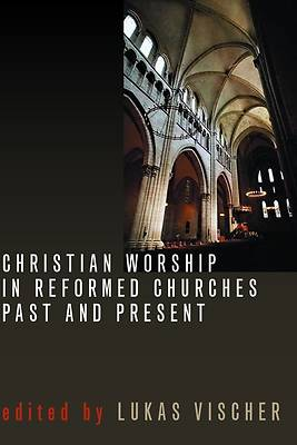 Christian Worship in Reformed Churches Past and Present