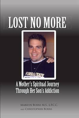 Lost No More...a Mothers Spiritual Journey Through Her Sons Addiction