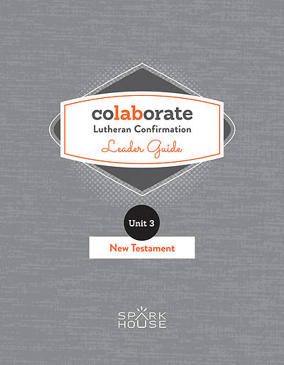 Colaborate: Lutheran Confirmation  Leader Guide: New Testament