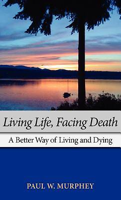 Picture of Living Life, Facing Death