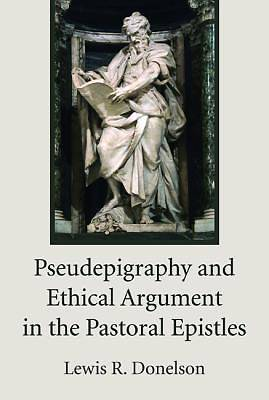 Pseudepigraphy and Ethical Argument in the Pastoral Epistles