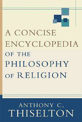 Concise Encyclopedia of the Philosophy of Religion