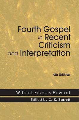 The Fourth Gospel in Recent Criticism and Interpretation