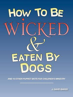 How to Be Wicked and Eaten by Dogs