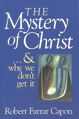 The Mystery of Christ-- And Why We Dont Get It