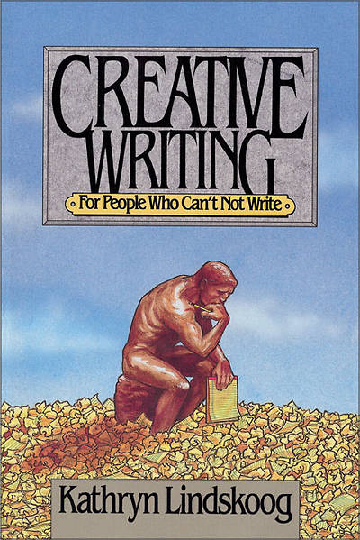Creative Writing for People Who Cant  Not Write