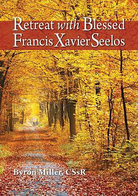 Retreat with Blessed Francis Xavier Seelos