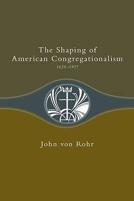 The Shaping of American Congregationalism, 1620-1957