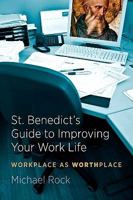 St. Benedicts Guide to Improving Your Work Life