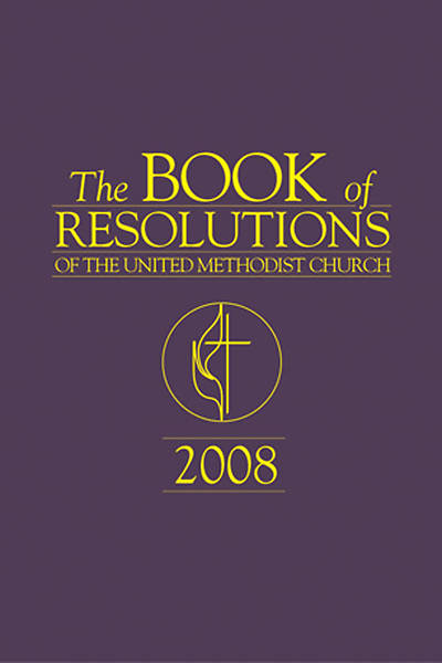 The Book of Resolutions of The United Methodist Church 2008